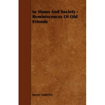 In Slums and Society  Reminiscences of Old Friends by Adderley & James