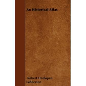 An Historical Atlas by Labberton & Robert Henlopen
