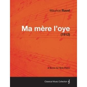 Ma Mere LOye  A Score for Solo Piano 1912 by Ravel & Maurice