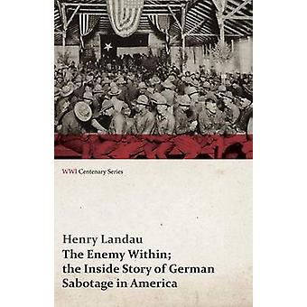 The Enemy Within The Inside Story of German Sabotage in America WWI Centenary Series by Landau & Henry
