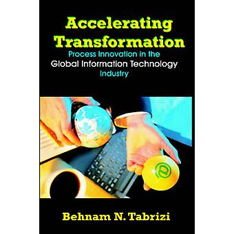 Accelerating Transformation Process Innovation in the Global Information Technology Industry by Tabrizi & Behnam & N.