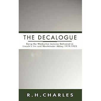 Decalogue Being the Warburton Lectures Delivered in Lincolns Inn and Westminster Abbey 19191923 by Charles & Robert Henry