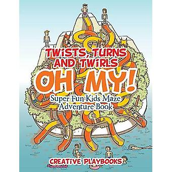 Twists Turns and Twirls Oh My Super Fun Kids Maze Adventure Book by Creative Playbooks
