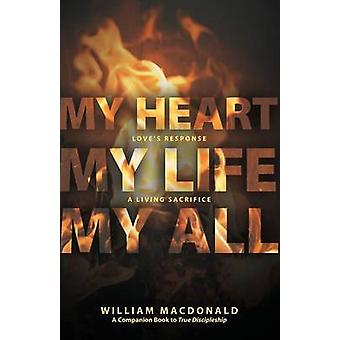 My Heart My Life My All Loves Response a Living Sacrifice by MacDonald & William