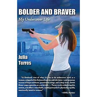 Bolder and Braver My Undercover Life by Torres & Julia