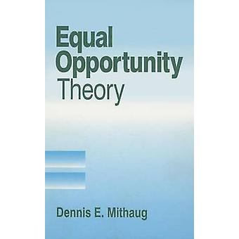 Equal Opportunity Theory Fairness in Liberty for All by Mithaug & Dennis E.