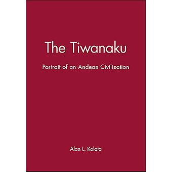 The Tiwanaku Portrait of an Andean Civilization by Kolata & Alan L.