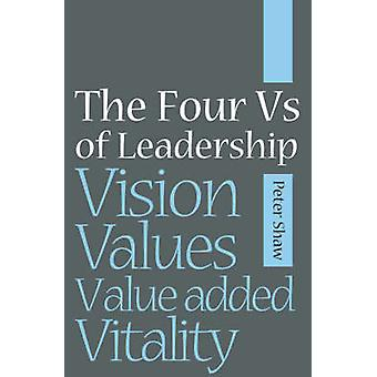 The Four Vs of Leadership - Vision - Values - Value-added and Vitality
