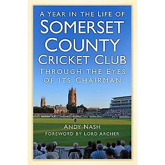 A Year in the Life of Somerset County Cricket Club  Through the Eyes of its Chairman by Andy Nash