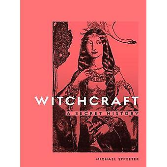 Witchcraft - A Secret History by Michael Streeter - 9780711252240 Book