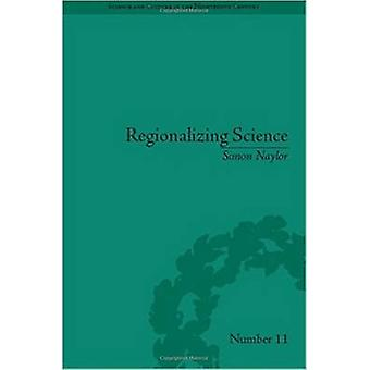 Regionalizing Science - Placing Knowledges in Victorian England by Sim