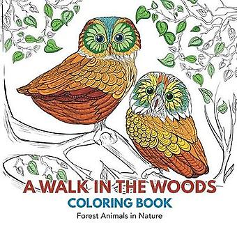 A Walk in the Woods Coloring Book - Forest Animals in Nature by Adult