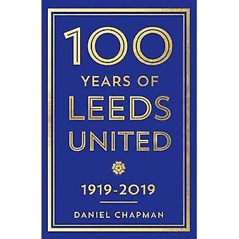 100 Jahre Leeds United - 1919-2019 von Daniel Chapman - 978178578430