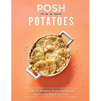 Posh Potatoes - Over 70 recipes - from wondrous waffles to fabulous fr