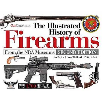The Illustrated History of Firearms - 2nd Edition by Jim Supica - 978