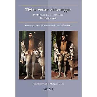 Tizian Versus Seisenegger - Die Portraits Karls V. Mit Hund. Ein Holbe