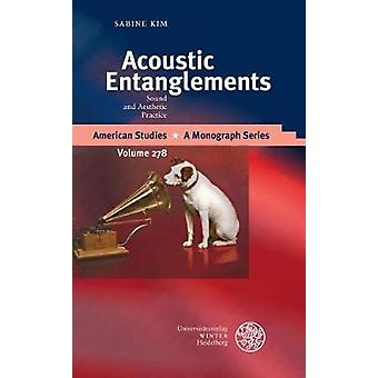 Acoustic Entanglements - Sound and Aesthetic Practice by Sabine Kim -