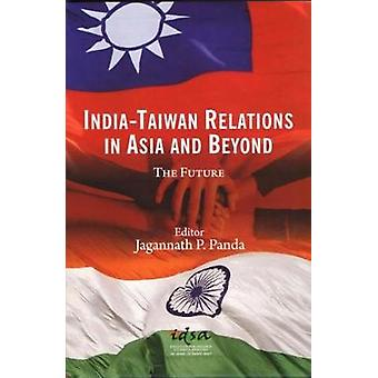 India-Taiwan Relations in Asia and Beyond - The Future by Jagannath P.
