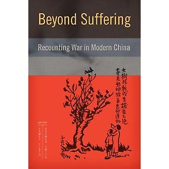 Beyond Suffering - Recounting War in Modern China by James Flath - Nor