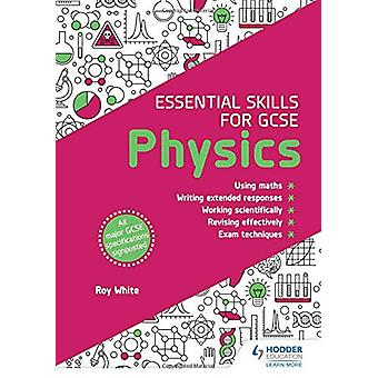 Essential Skills for GCSE Physics by Roy White - 9781510460027 Book
