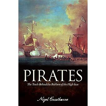 Pirates - The Truth Behind the Robbers of the High Seas by Nigel Cawth