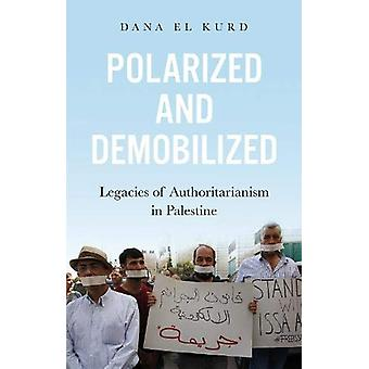 Polarized and Demobilized - Legacies of Authoritarianism in Palestine