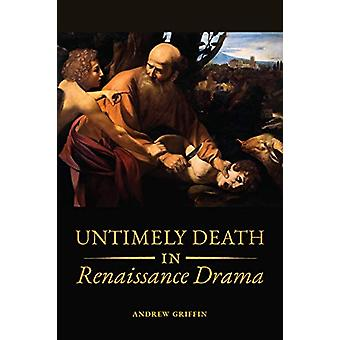 Untimely Deaths in Renaissance Drama by Andrew Griffin - 978148750348