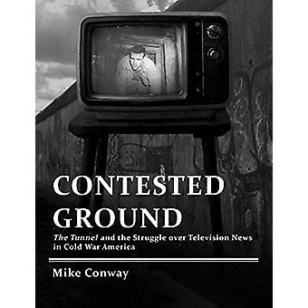 Contested Ground - The Tunnel and the Struggle Over Television News in