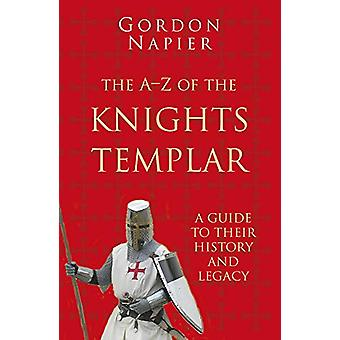 The A-Z of the Knights Templar - Classic Histories Series - A Guide to