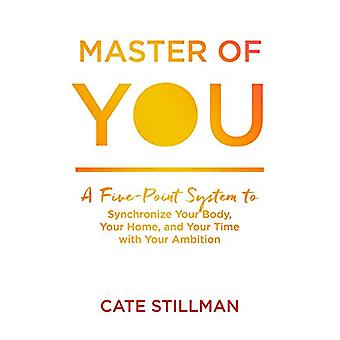 Master of You - A Five-Point System to Synchronize Your Body - Your Ho