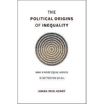 De politieke oorsprong van ongelijkheid - Waarom een meer gelijke wereld beter is voor ons allemaal