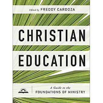 Christian Education: A Guide to the Foundations of Ministry