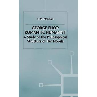 George Eliot Romantic Humanist by Newton & K M