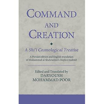 Command and Creation A Shii Cosmological Treatise  A Persian edition and English translation of Muhammad alShahrastanis Majlisi maktub by Dr Daryoush Mohammad Poor