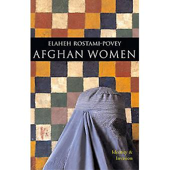 Afghan Women - Identity and Invasion by Elaheh Rostami-Povey - 9781842