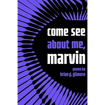 come see about me marvin by Brian Gilmore