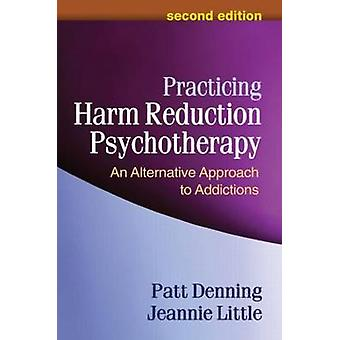 Practicing Harm Reduction Psychotherapy by Patt DenningJeannie Little