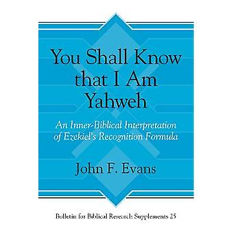 You Shall Know that I Am Yahweh An InnerBiblical Interpretation of Ezekiel's Recognition Formula Bulletin for Biblical Research Supplement 25
