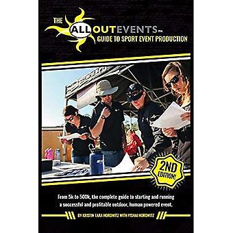 All Out Events Guide to Sport Event Production: Od 5k do 500K, kompletny przewodnik po rozpoczęciu i prowadzeniu udanego i dochodowego wydarzenia na świeżym powietrzu, napędzanego przez człowieka.