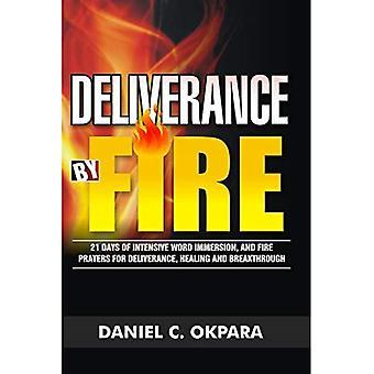 Wyzwolenie przez ogień: 21 dni intensywnego zanurzenia w słowie i modlitwy o ogień o całkowite uzdrowienie, wyzwolenie, przełom i boską interwencję