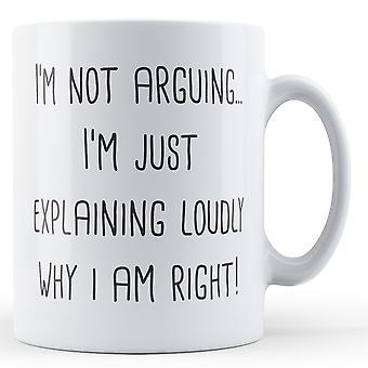 No estoy discutiendo. Sólo explico voz alta por qué tengo razón! -Taza impresa
