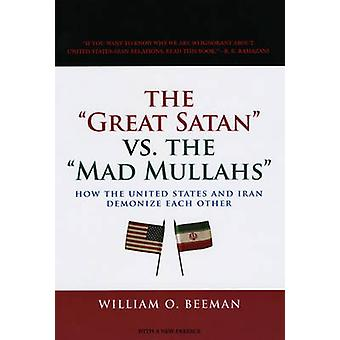 The  -Great Satan - Vs. the  -Mad Mullahs - - How the United States and Ir
