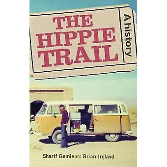 The Hippie Trail - A History by Sharif Gemie - 9781526114624 Book