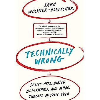 Technically Wrong: Sexist Apps, Biased Algorithms, and Other Threats of Toxic� Tech