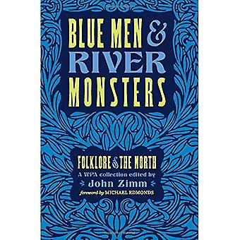 Blue Men & River Monsters: Folklore of the North: A Wpa Collection