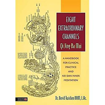 Eight Extraordinary Channels - Qi Jing Ba Mai: A Handbook for Clinical Practice