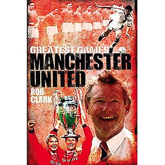 Manchester United Greatest Games: The Red Devils' Fifty Finest Matches