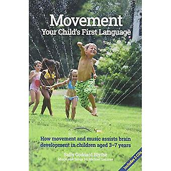 Movement: Your Child's First Language: How movement and music assist brain development in children aged 3-7 years (Early Years)