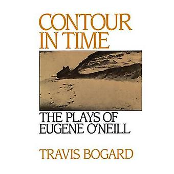 Contour in Time The Plays of Eugene ONeill by Bogard & Travis