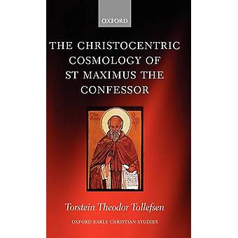 The Christocentric Cosmology of St Maximus the Confessor by Tollefsen & Torstein